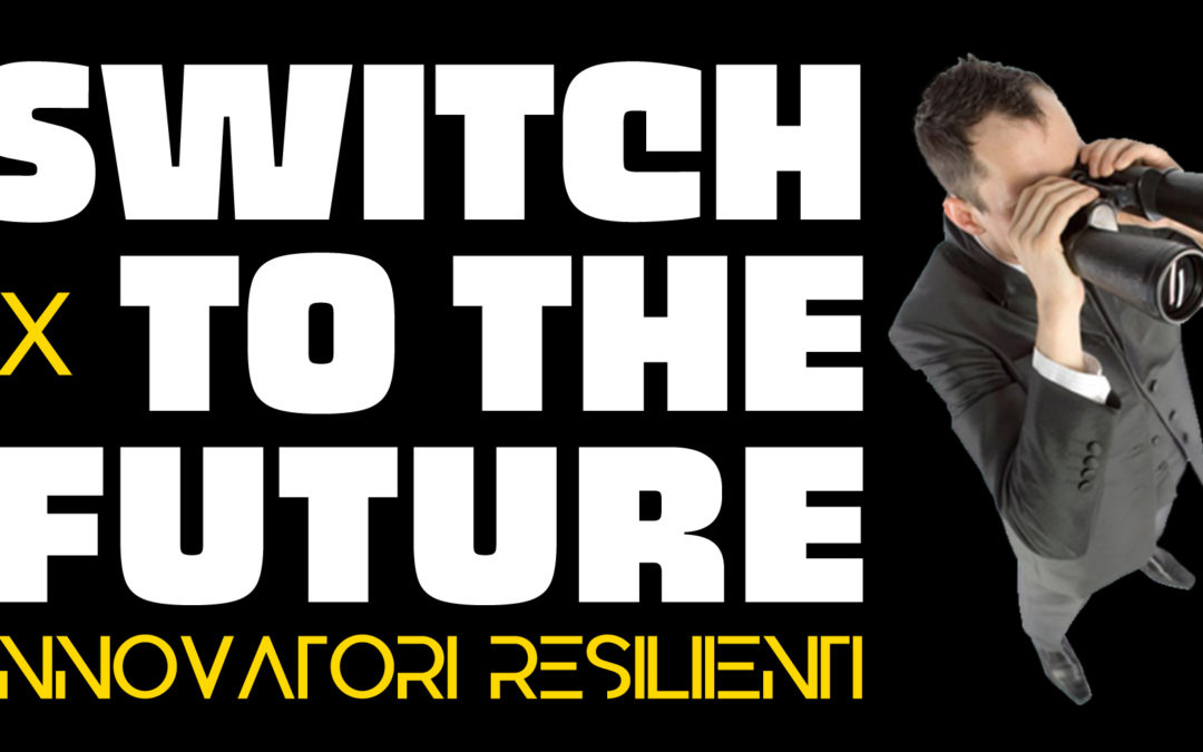 "Webinar ""Switch to the future – Innovatori resilienti"" in programma giovedì 9 luglio 2020, ore 16.00"